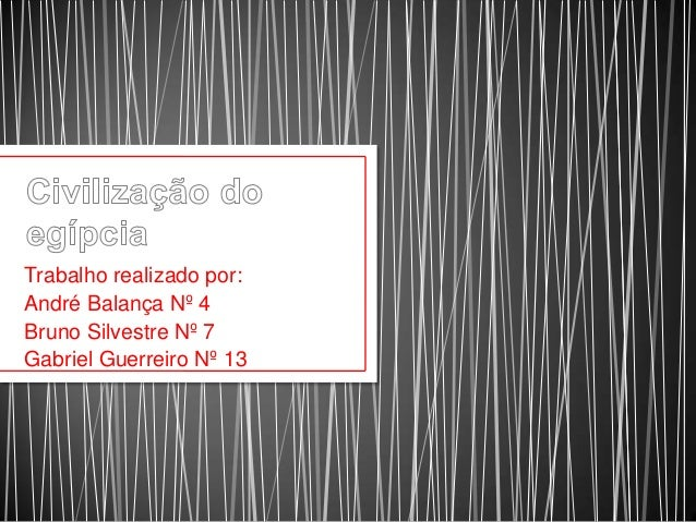Trabalho realizado por: André Balança Nº 4 Bruno Silvestre Nº 7 Gabriel Guerreiro Nº 13