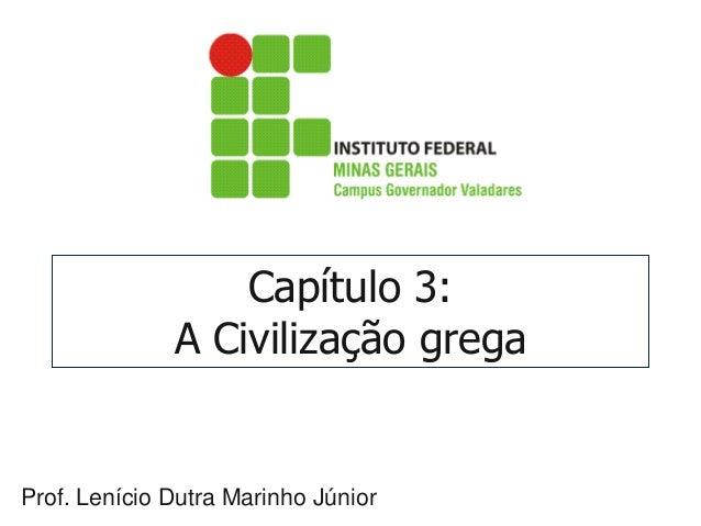 Capítulo 3:  A Civilização grega  Prof. Lenício Dutra Marinho Júnior