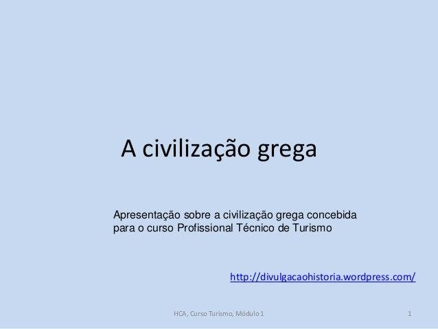 A civilização grega Apresentação sobre a civilização grega concebida para o curso Profissional Técnico de Turismo  http://...