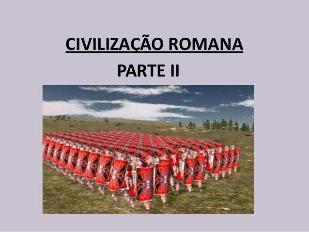 CIVILIZAÇÃO ROMANAPARTE II