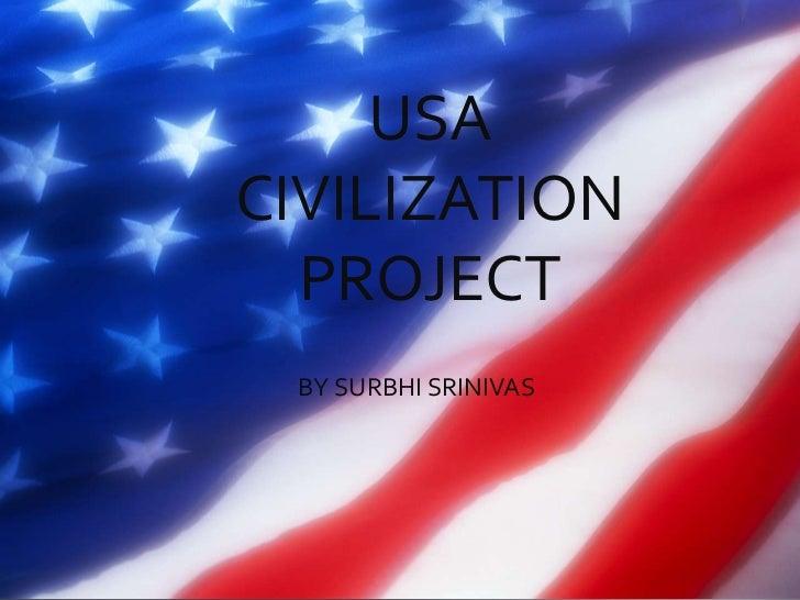 USACIVILIZATION  PROJECT BY SURBHI SRINIVAS  BY SURBHI SRINIVAS