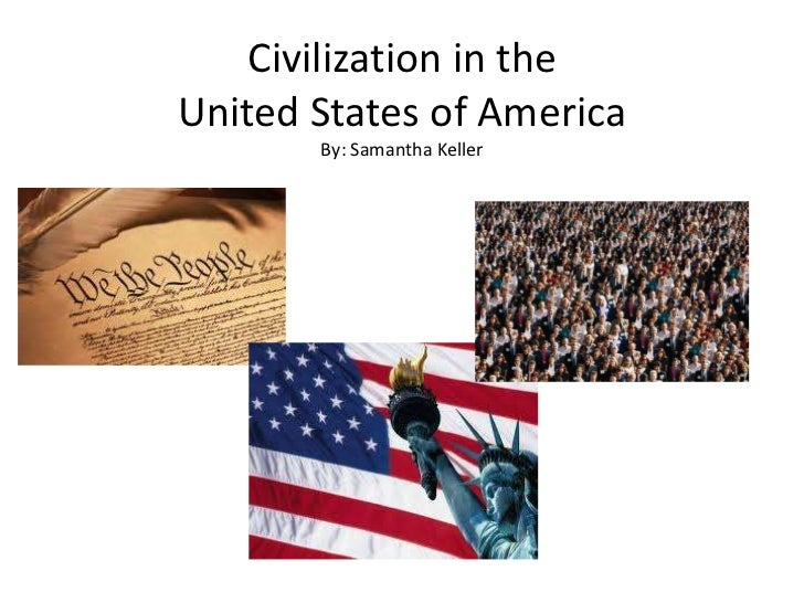 Civilization in theUnited States of America       By: Samantha Keller