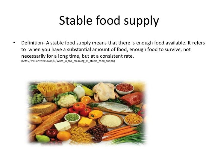 Stable food supply in the USA•   Things that contribute to a stable food supply in the USA include:     –   Land to farm  ...