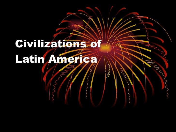 Civilizations of  Latin America