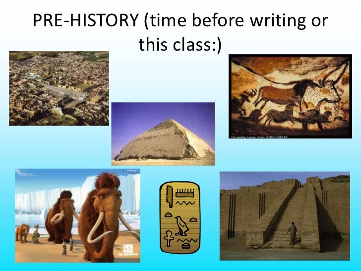 PRE-HISTORY (time before writing or this class:)<br />