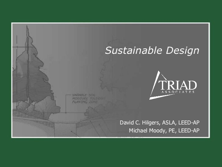 Sustainable Design David C. Hilgers, ASLA, LEED-AP Michael Moody, PE, LEED-AP