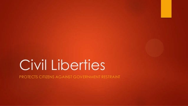 Civil LibertiesPROTECTS CITIZENS AGAINST GOVERNMENT RESTRAINT