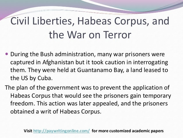 civil liberties habeas corpus and the war on terror Civil liberties, habeas corpus, and the war on terror civil liberties, habeas corpus, and the war on terror the final assignment for this course is a final paper.