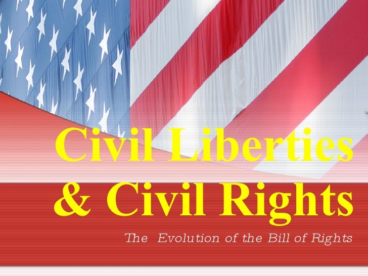 Civil Liberties & Civil Rights The  Evolution of the Bill of Rights