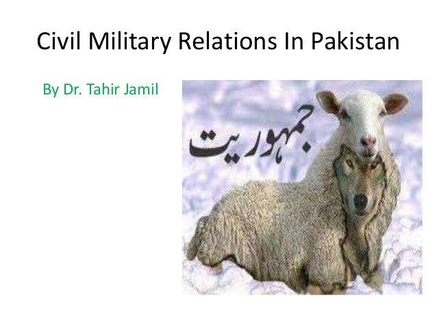 Civil Military Relations In Pakistan By Dr. Tahir Jamil