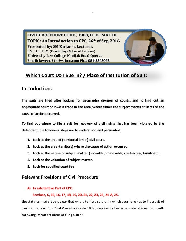 1 Which Court Do I Sue in? / Place of Institution of Suit: Introduction: The suits are filed after looking for geographic ...