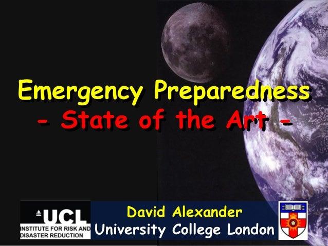 Emergency Preparedness - State of the Art -         David Alexander     University College London