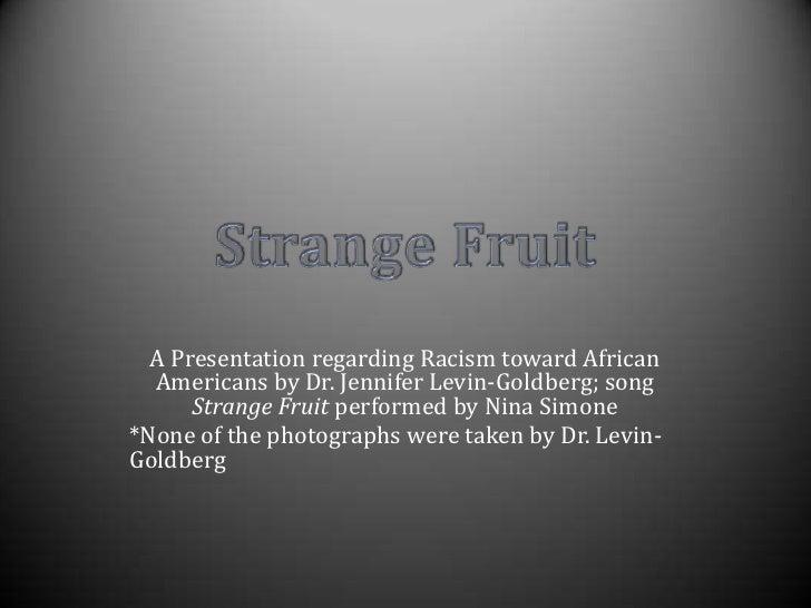 A Presentation regarding Racism toward African Americans by Dr. Jennifer Levin-Goldberg; song Strange Fruit performed by N...