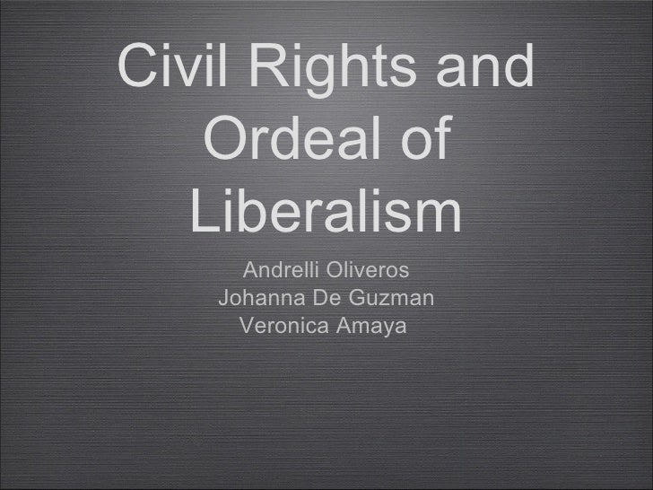 Civil Rights and   Ordeal of  Liberalism     Andrelli Oliveros   Johanna De Guzman     Veronica Amaya
