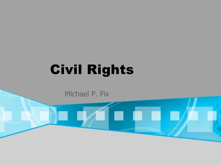 Civil Rights Michael P. Fix