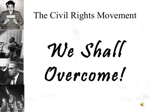 The Civil Rights MovementWe ShallOvercome!