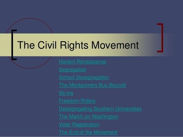 The Civil Rights Movement Harlem Renaissance Segregation School Desegregation The Montgomery Bus Boycott Sit-Ins Freedom R...
