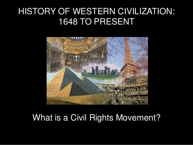 HISTORY OF WESTERN CIVILIZATION: 1648 TO PRESENT  What is a Civil Rights Movement?