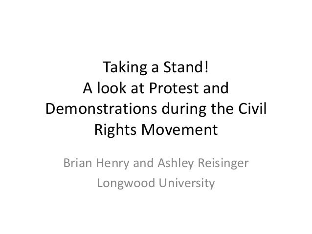 Taking a Stand! A look at Protest and Demonstrations during the Civil Rights Movement Brian Henry and Ashley Reisinger Lon...