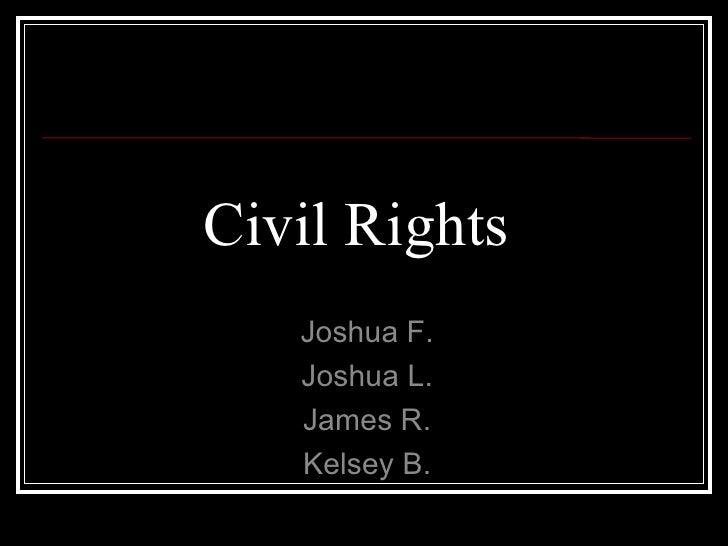 Civil Rights  Joshua F. Joshua L. James R. Kelsey B.
