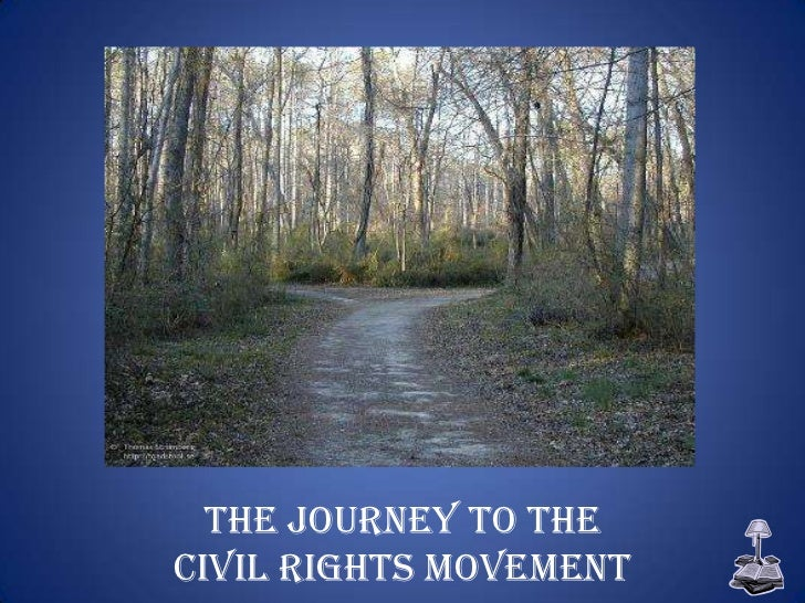 The Journey to theCivil Rights Movement