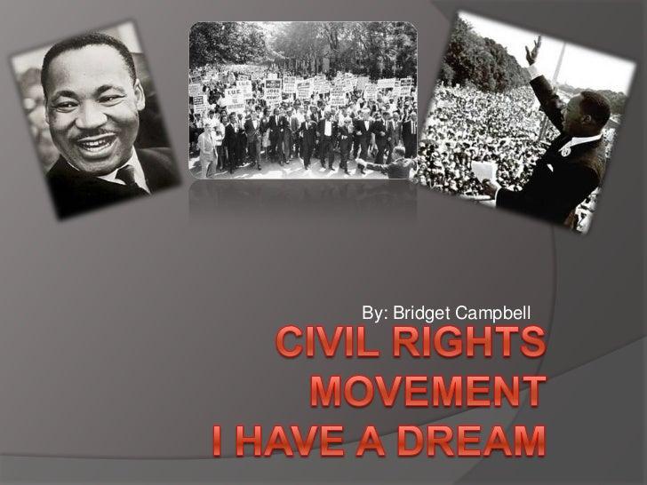 By: Bridget Campbell<br />Civil Rights MovementI have a Dream<br />