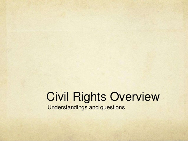 Civil Rights Overview Understandings and questions