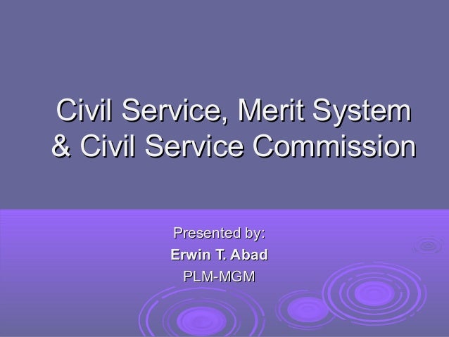 Civil Service, Merit System & Civil Service Commission Presented by: Erwin T. Abad PLM-MGM