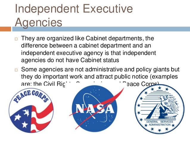 9. Independent Executive Agencies  They Are Organized Like Cabinet  Departments ...