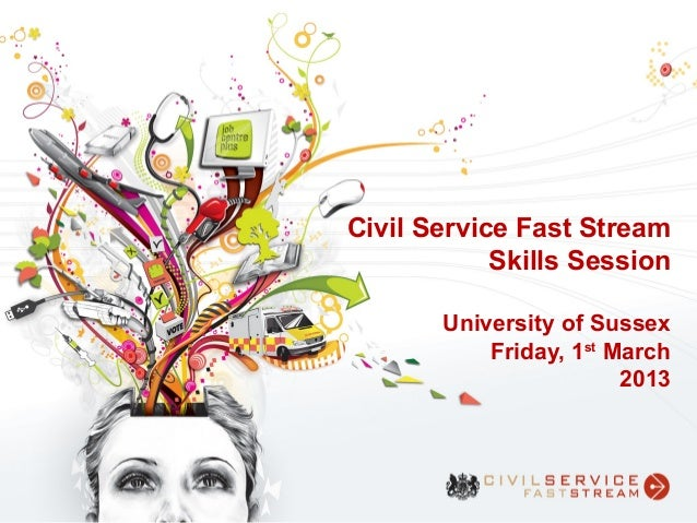 Civil Service Fast Stream            Skills Session       University of Sussex           Friday, 1st March                ...