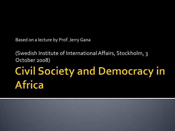 Civil Society and Democracy in Africa<br />Based on a lecture by Prof. Jerry Gana<br />(Swedish Institute of International...