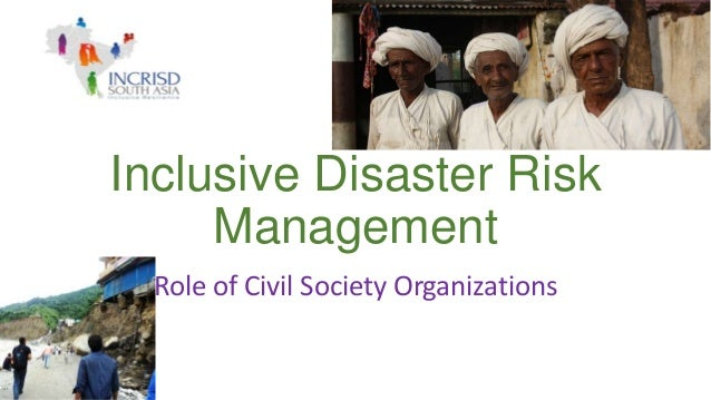 Inclusive Disaster Risk Management Role of Civil Society Organizations