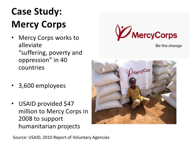 case study mercy corps The mercy corps case starts out using formalization at the country director – president communication channels are well defined and employee and staff know whom they report to after the addition of regional directors another layer was added to the communication process.