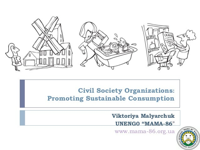 Civil Society Organizations:Promoting Sustainable Consumption                  Viktoriya Malyarchuk                   UNEN...