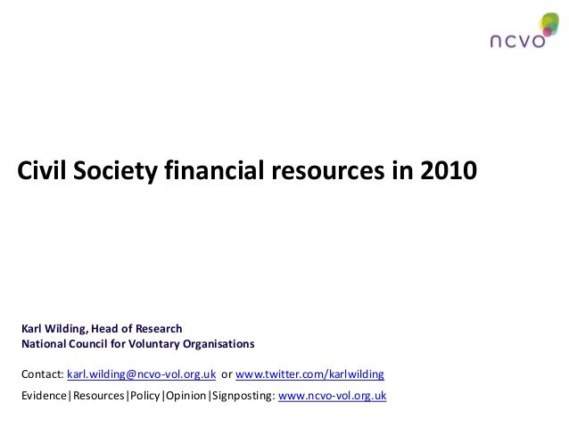Civil Society financial resources in 2010 Karl Wilding, Head of Research National Council for Voluntary Organisations Cont...