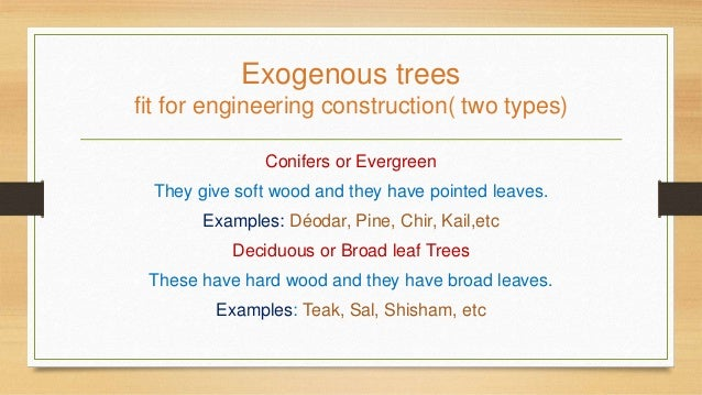 Exogenous trees fit for engineering construction( two types) Conifers or Evergreen They give soft wood and they have point...