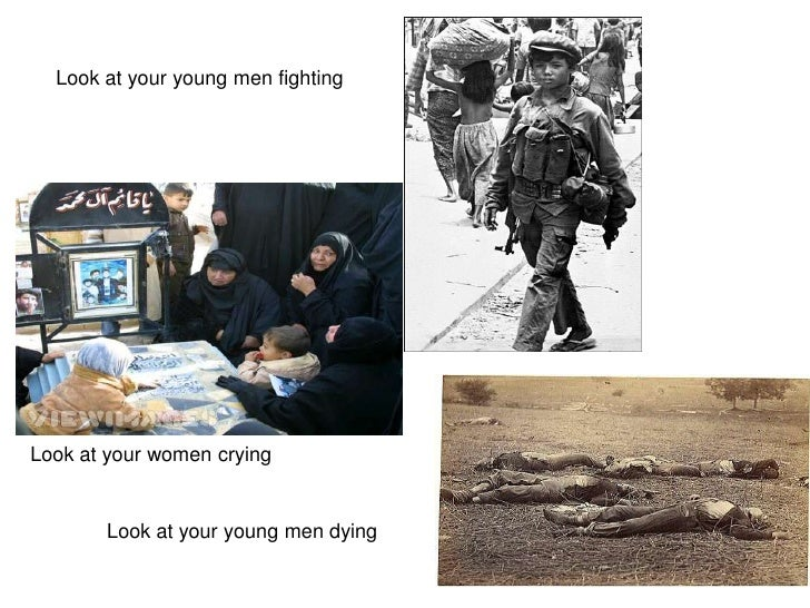 Look at your young men fighting<br />Look at your women crying<br />Look at your young men dying<br />