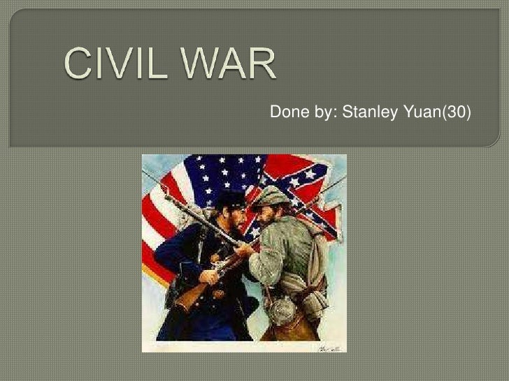 CIVIL WAR<br />Done by: Stanley Yuan(30)<br />
