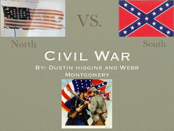 VS.North                             South        Civil War    By: Dustin higgins and Webb            Montgomery