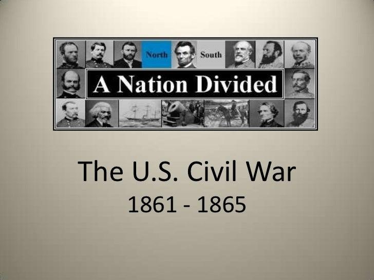 The U.S. Civil War1861 - 1865<br />