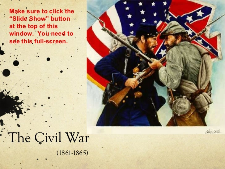 "The Civil War (1861-1865) Make sure to click the ""Slide Show"" button at the top of this window.  You need to see this full..."