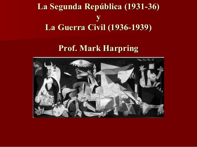 La Segunda República (1931-36)La Segunda República (1931-36) yy La Guerra Civil (1936-1939)La Guerra Civil (1936-1939) Pro...