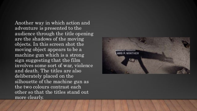 Another way in which action and adventure is presented to the audience through the title opening are the shadows of the mo...