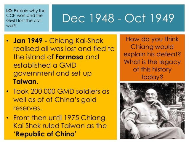 why did chinese communist party win civil war 1949 The chinese communist leader mao zedong (1893-1976) declared formation of the peoples republic of china (prc) on october 1, 1949 the announcement took the expensive full-scale civil war between the chinese communist party to an end, which immediately broke out following world war ii and has.