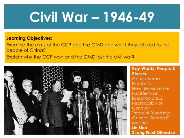 Civil War – 1946-49 Learning Objectives: Examine the aims of the CCP and the GMD and what they offered to the people of Ch...