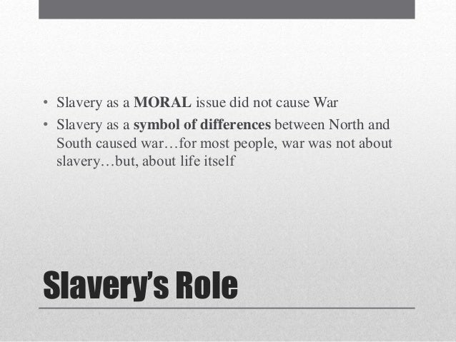 slavery wasnt the cause of the civil war term paper We can see from this quote of the then chancellor of germany that slavery was not the only cause for the american civil war the division of the united states into federations of equal force was decided long before the civil war by the high financial powers of europe these bankers were afraid that the us, if they remained as one block, and as.