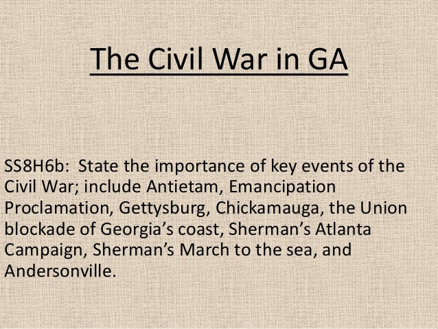 The Civil War in GASS8H6b: State the importance of key events of theCivil War; include Antietam, EmancipationProclamation,...
