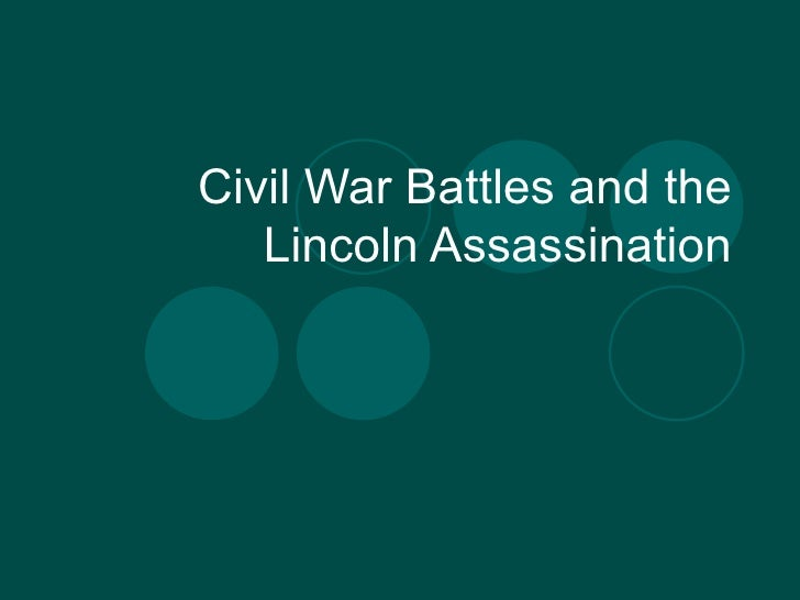 Civil War Battles and the Lincoln Assassination