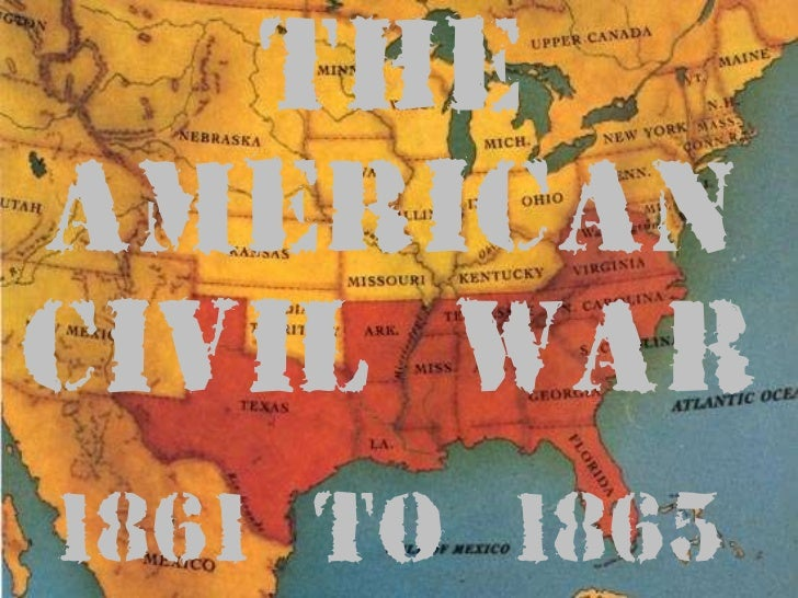 s THE AMERICAN CIVIL WAR 1861 to 1865
