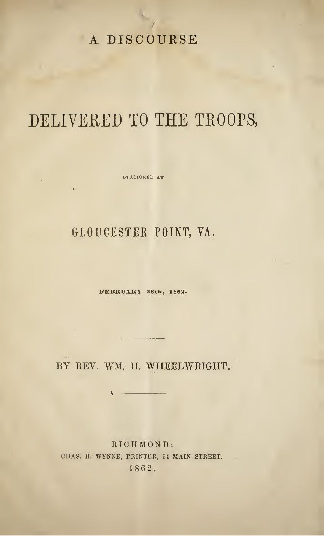 A DISCOURSE DELIVERED TO THE TROOPS, STATIONED AT GLOUCESTER POINT, VA. FEBRUARY a8th, 186^. BY REV. WM. H. WHEELWRIGHT. R...